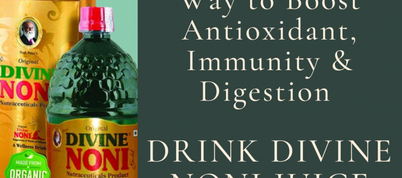 Way to Boost Antioxidant, Immunity & Digestion – Drink Divine Noni Juice